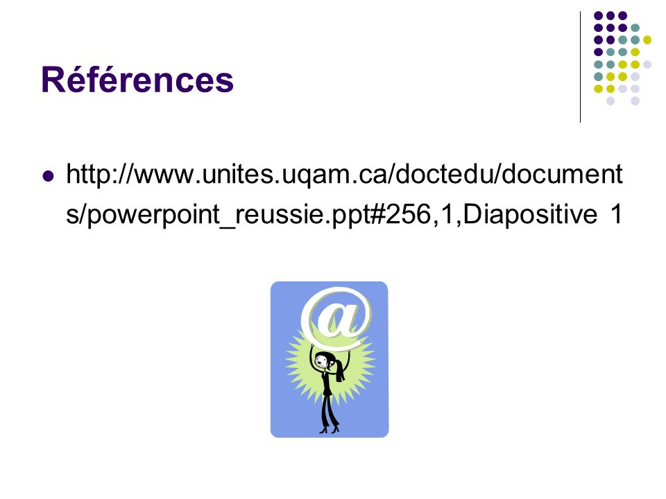 Références http://www.unites.uqam.ca/doctedu/documents/powerpoint_reussie.ppt#256,1,Diapositive 1