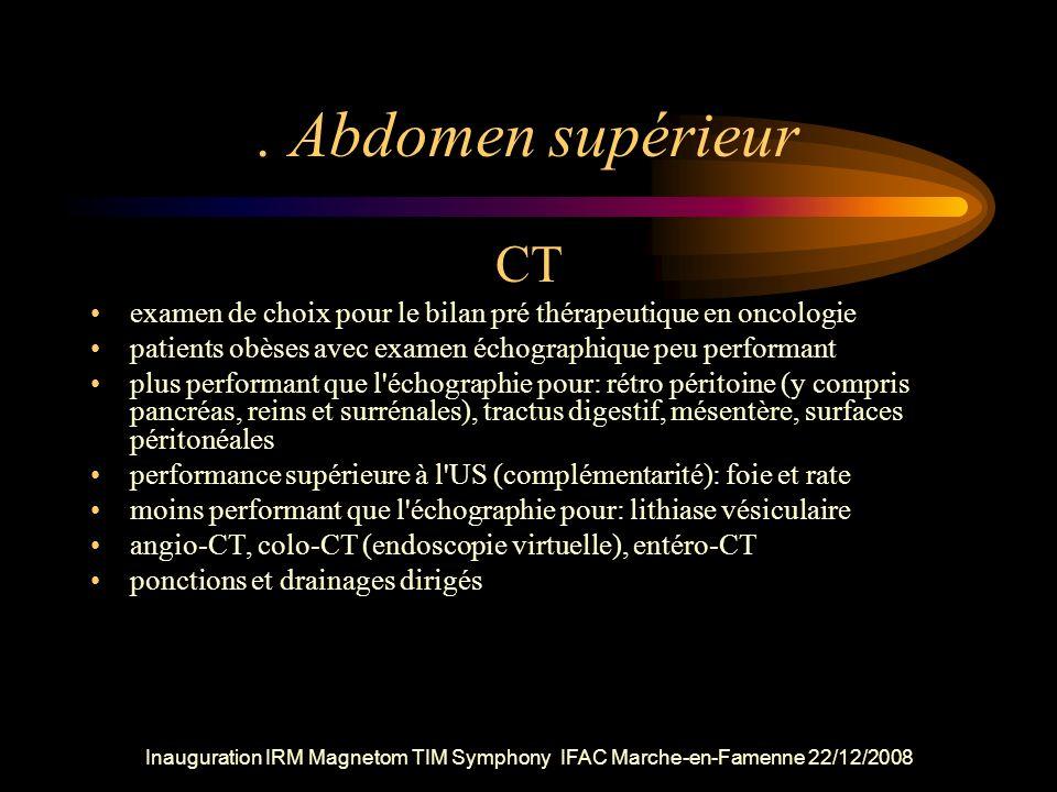 . Abdomen supérieur CT. examen de choix pour le bilan pré thérapeutique en oncologie. patients obèses avec examen échographique peu performant.