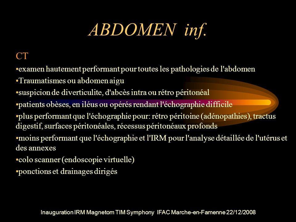 ABDOMEN inf. CT. examen hautement performant pour toutes les pathologies de l abdomen. Traumatismes ou abdomen aigu.
