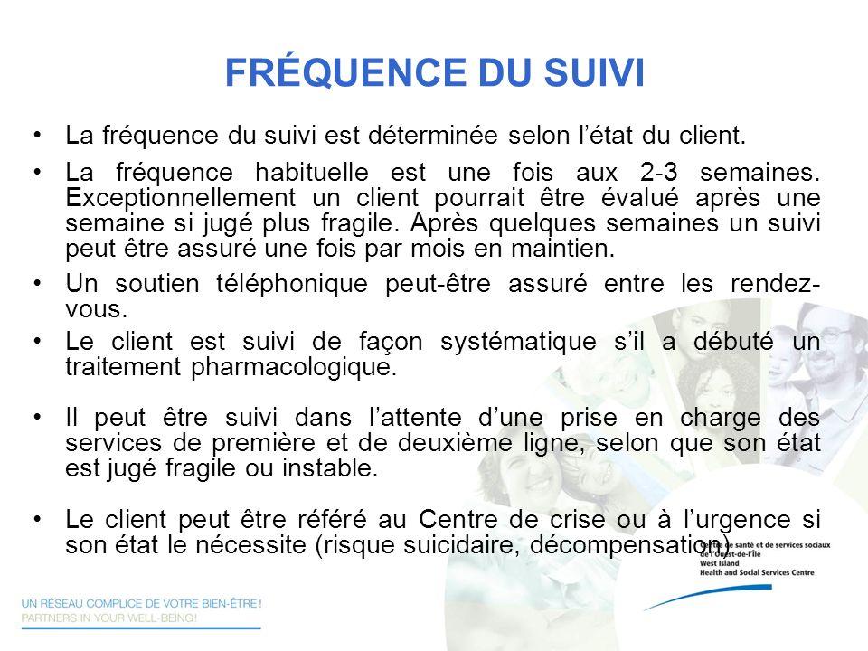 FRÉQUENCE DU SUIVI La fréquence du suivi est déterminée selon l'état du client.