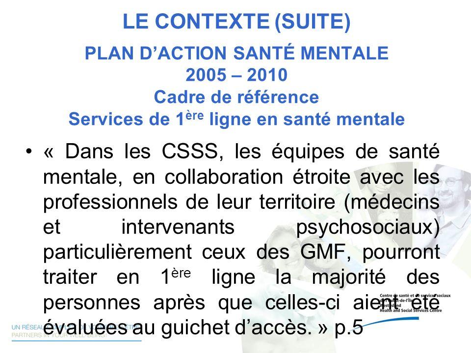 LE CONTEXTE (SUITE) PLAN D'ACTION SANTÉ MENTALE 2005 – 2010 Cadre de référence Services de 1ère ligne en santé mentale