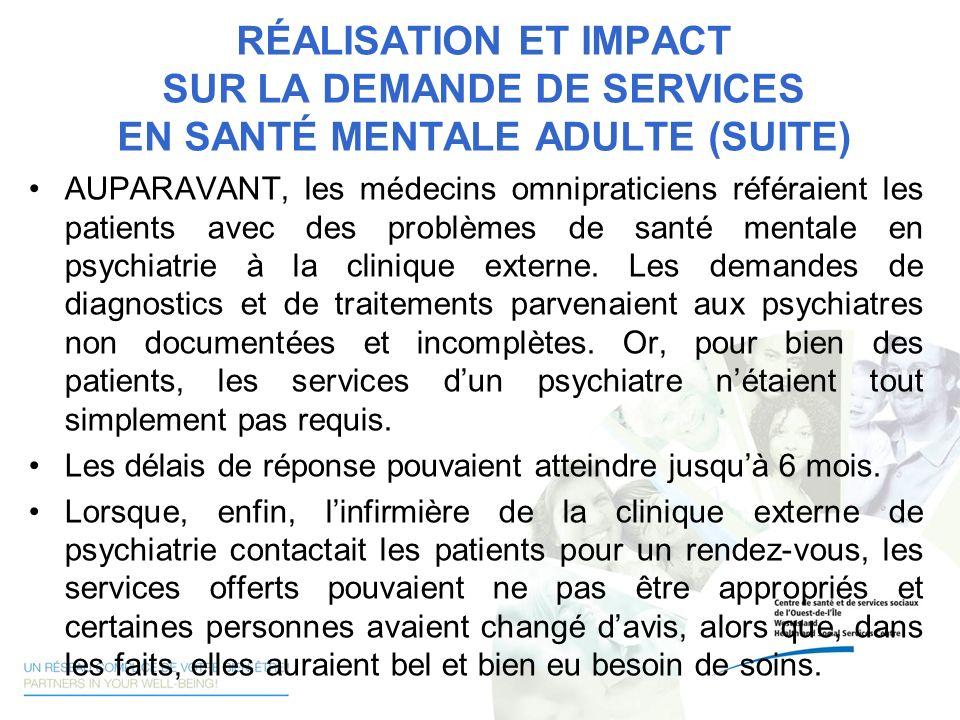 RÉALISATION ET IMPACT SUR LA DEMANDE DE SERVICES EN SANTÉ MENTALE ADULTE (SUITE)