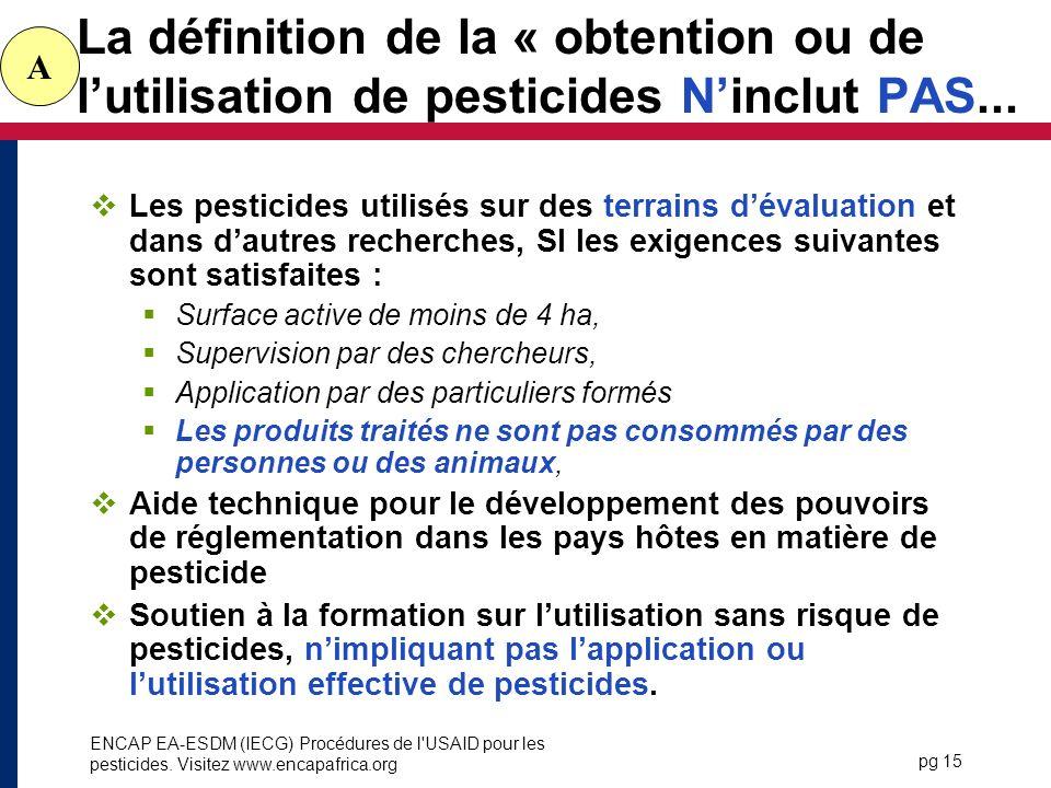 La définition de la « obtention ou de l'utilisation de pesticides N'inclut PAS...