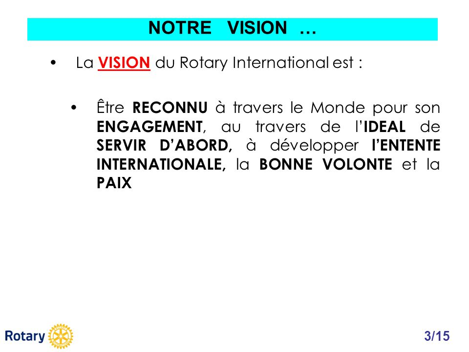 NOTRE VISION … La VISION du Rotary International est :