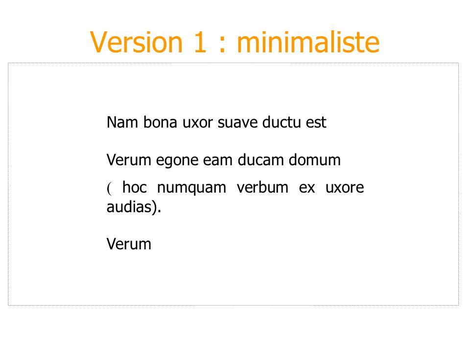 Version 1 : minimaliste Nam bona uxor suave ductu est