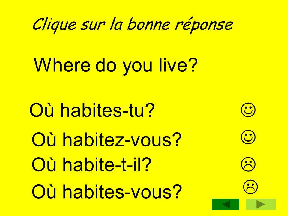 Where do you live Où habites-tu   Où habitez-vous Où habite-t-il