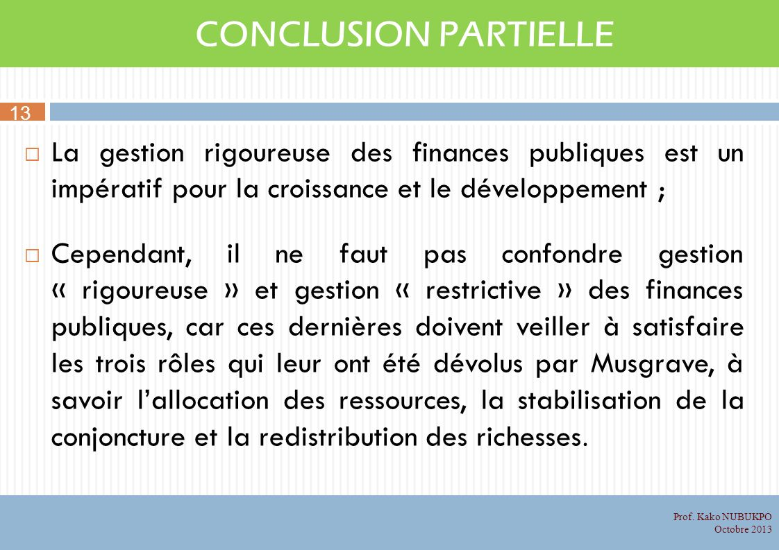 CONCLUSION PARTIELLE 13. La gestion rigoureuse des finances publiques est un impératif pour la croissance et le développement ;
