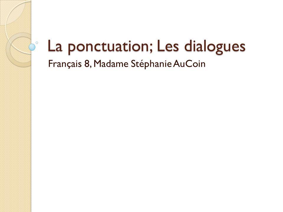 La ponctuation; Les dialogues