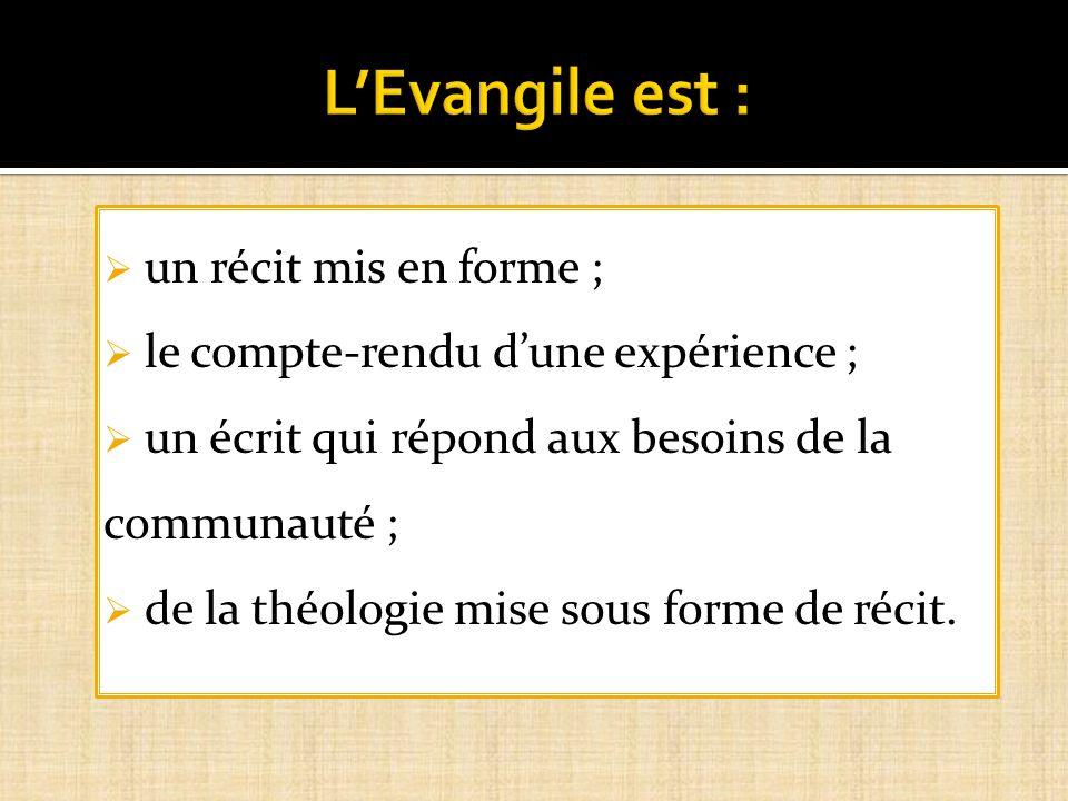 L'Evangile est : un récit mis en forme ;