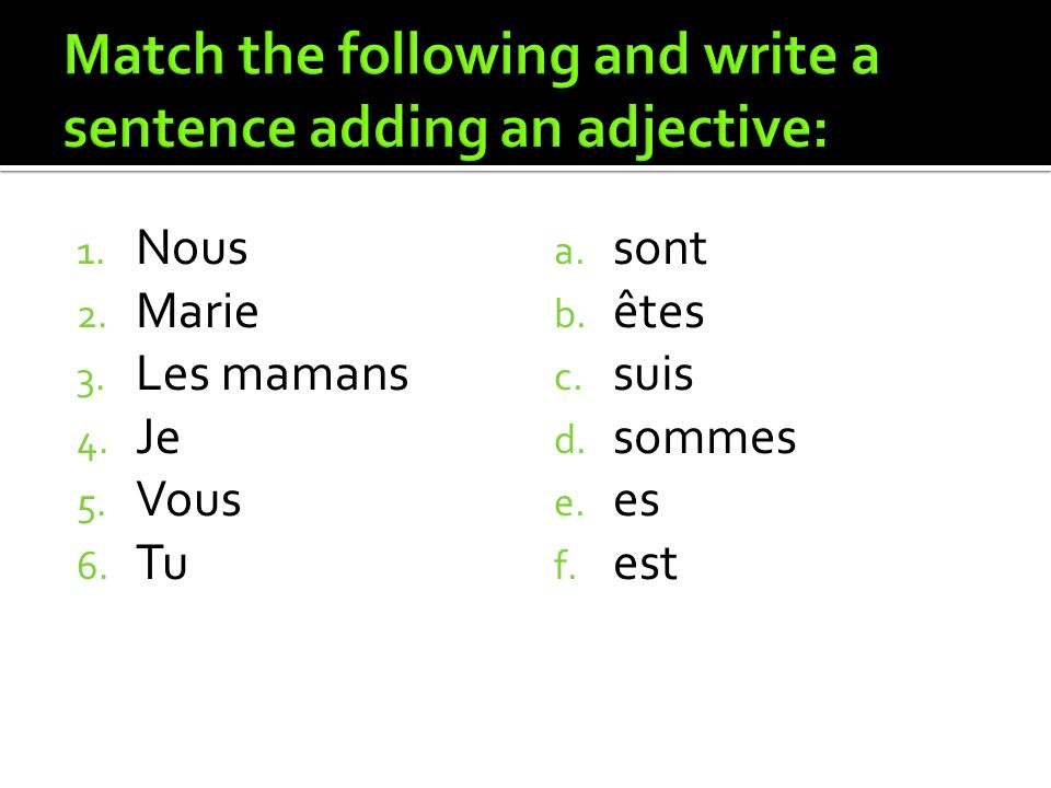 Match the following and write a sentence adding an adjective: