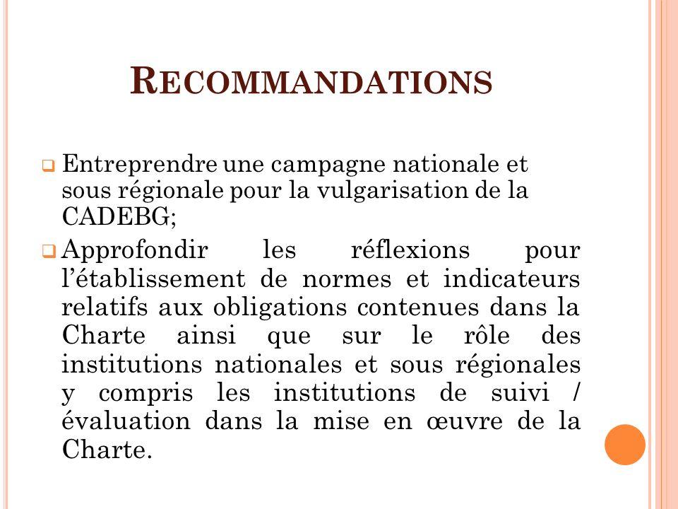 Recommandations Entreprendre une campagne nationale et sous régionale pour la vulgarisation de la CADEBG;