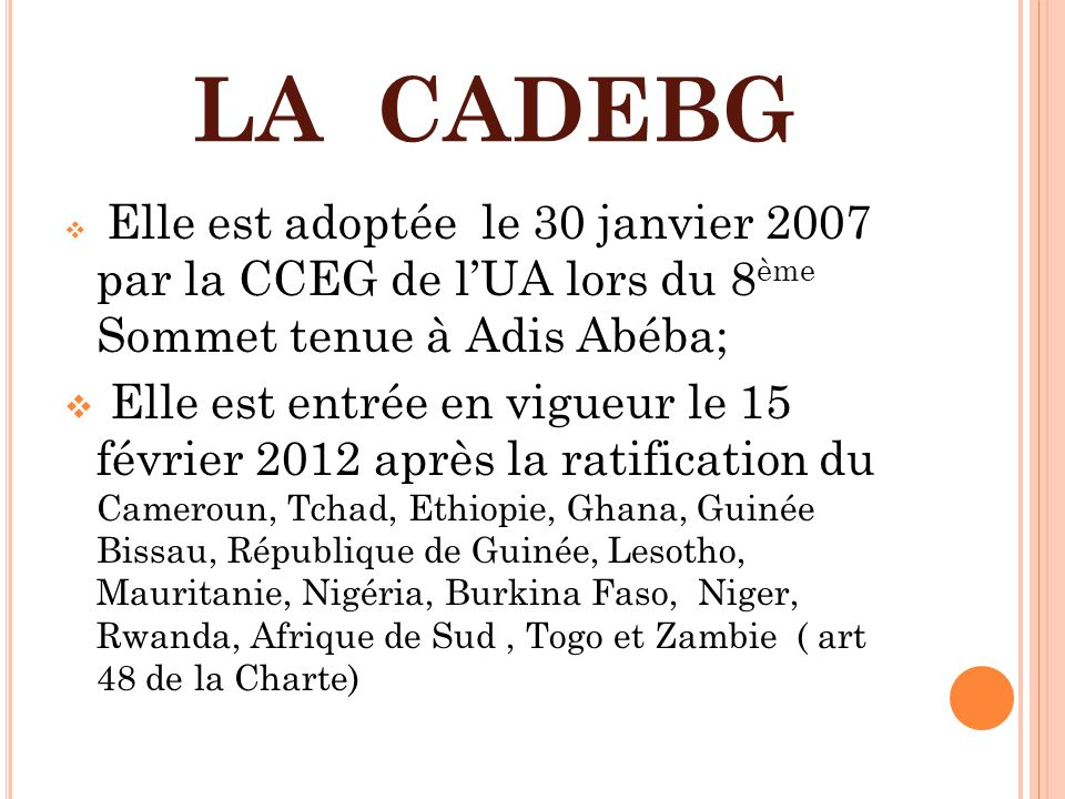 LA CADEBG Elle est adoptée le 30 janvier 2007 par la CCEG de l'UA lors du 8ème Sommet tenue à Adis Abéba;