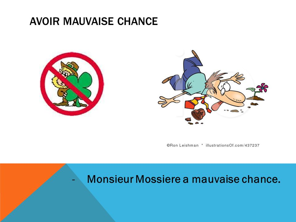 Avoir mauvaise chance Monsieur Mossiere a mauvaise chance.