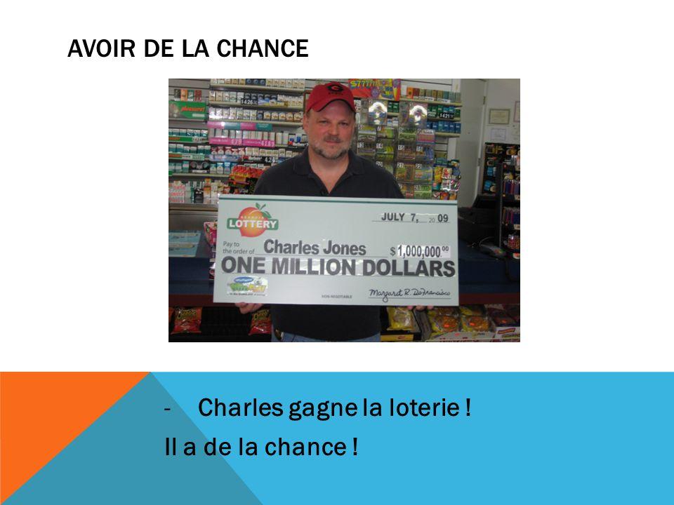 Avoir de la chance Charles gagne la loterie ! Il a de la chance !