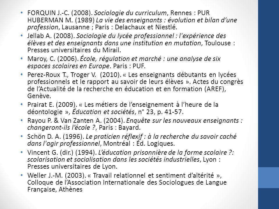 FORQUIN J.-C. (2008). Sociologie du curriculum, Rennes : PUR HUBERMAN M. (1989) La vie des enseignants : évolution et bilan d'une profession, Lausanne ; Paris : Delachaux et Niestlé.