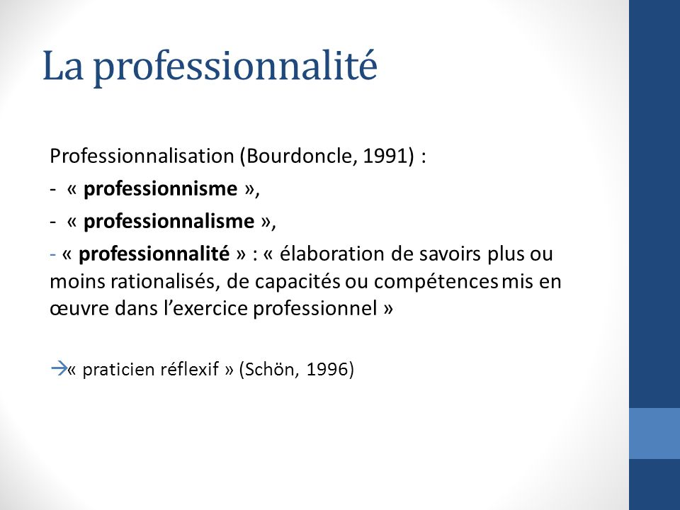 La professionnalité Professionnalisation (Bourdoncle, 1991) :