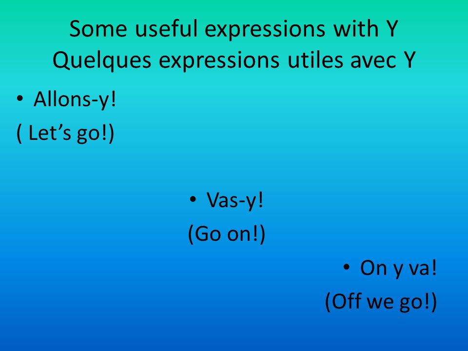 Some useful expressions with Y Quelques expressions utiles avec Y