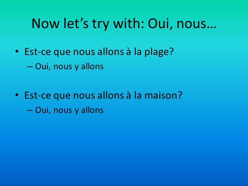 Now let's try with: Oui, nous…