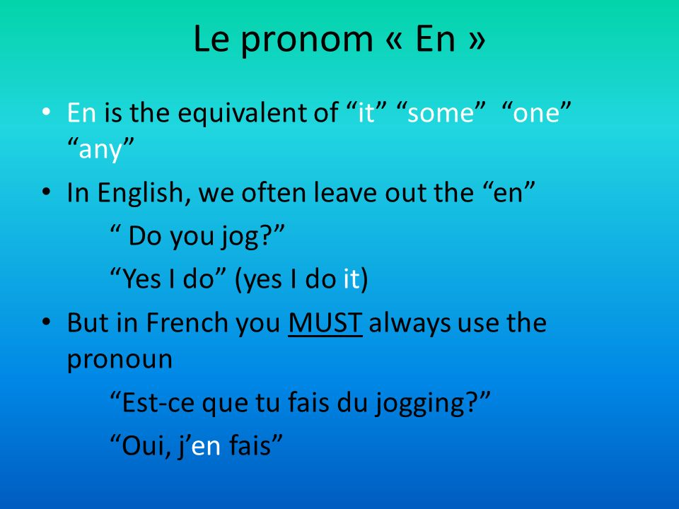 Le pronom « En » En is the equivalent of it some one any