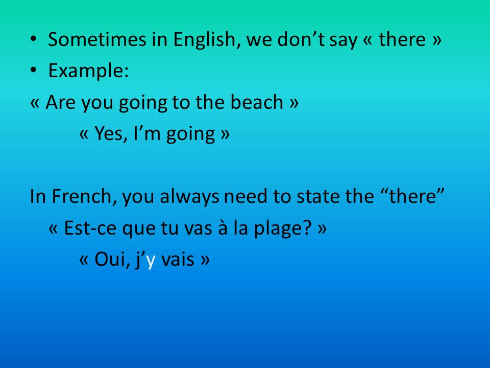 Sometimes in English, we don't say « there »