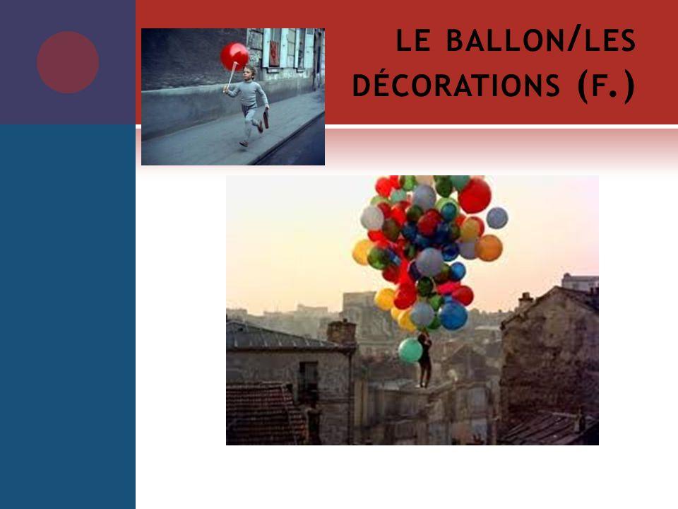 le ballon/les décorations (f.)