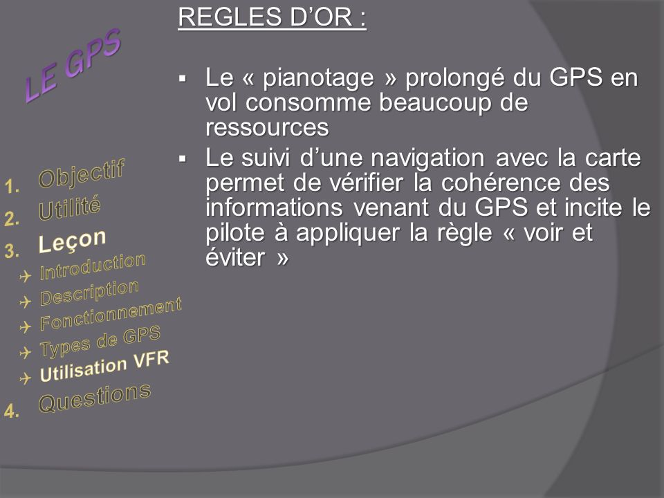 LE GPS REGLES D'OR : Le « pianotage » prolongé du GPS en vol consomme beaucoup de ressources.