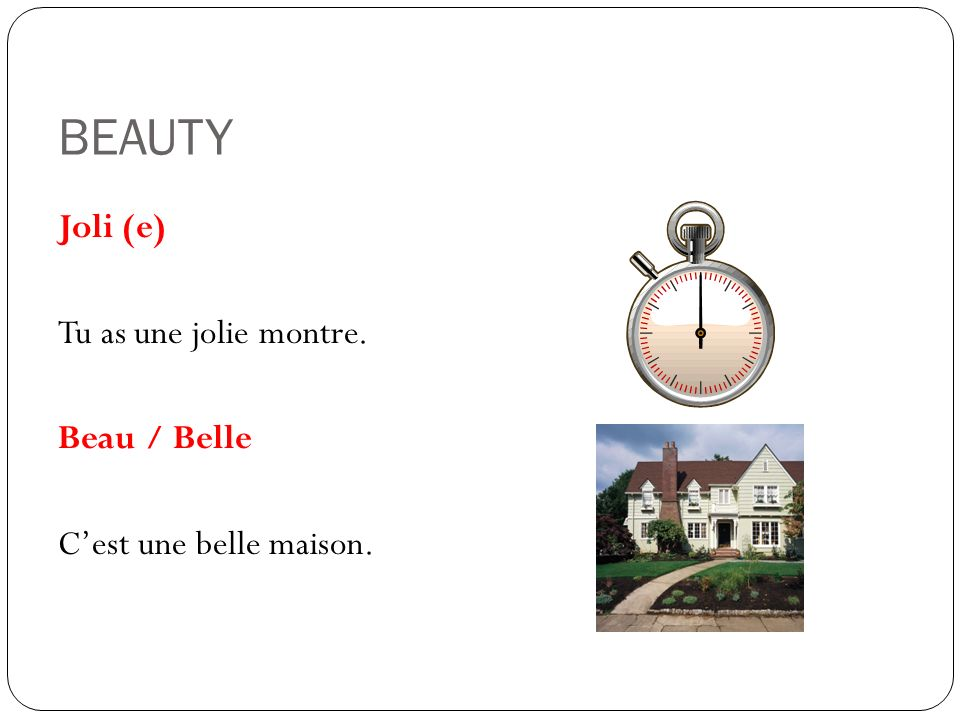 BEAUTY Joli (e) Tu as une jolie montre. Beau / Belle