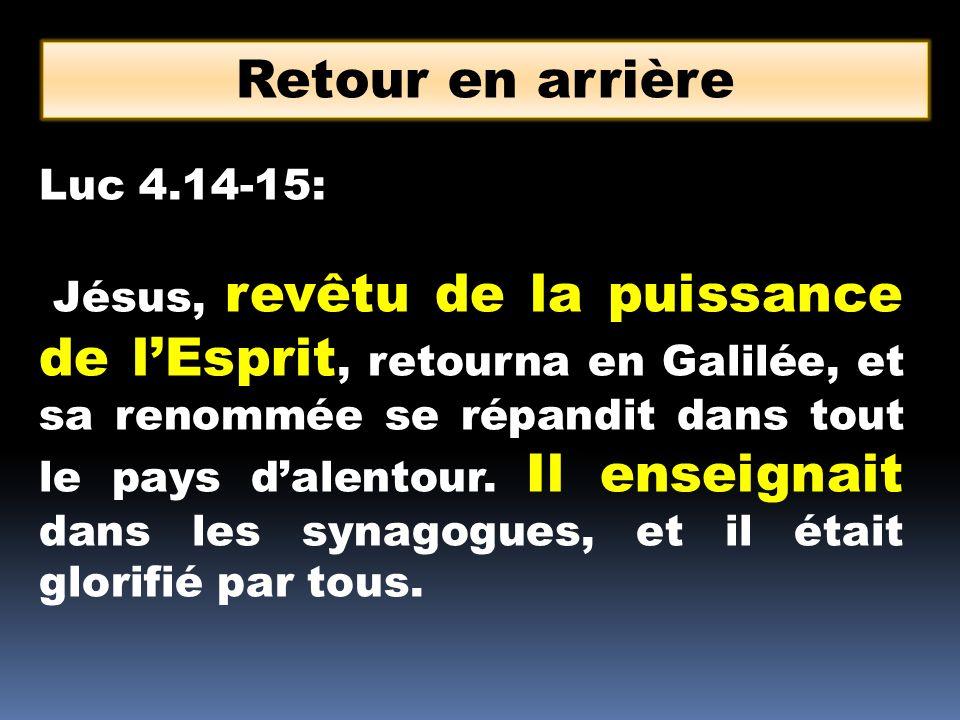 Retour en arrière Luc 4.14-15: