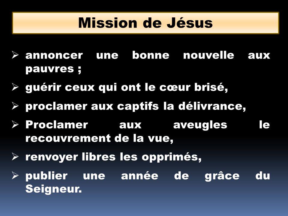 Mission de Jésus annoncer une bonne nouvelle aux pauvres ;