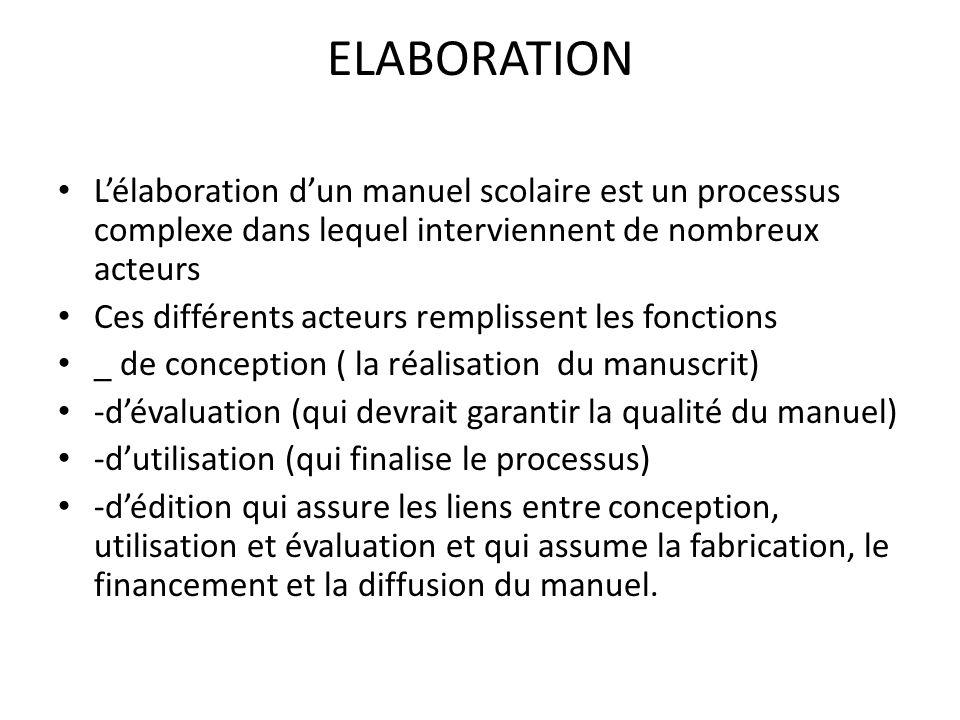 ELABORATION L'élaboration d'un manuel scolaire est un processus complexe dans lequel interviennent de nombreux acteurs.