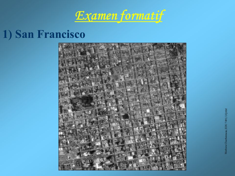 Examen formatif 1) San Francisco Mathieu Charbonneau, EDU 7492, UQAM