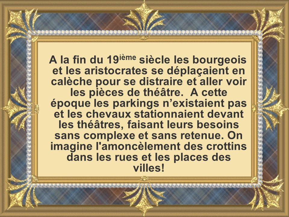 A la fin du 19ième siècle les bourgeois et les aristocrates se déplaçaient en calèche pour se distraire et aller voir les pièces de théâtre.
