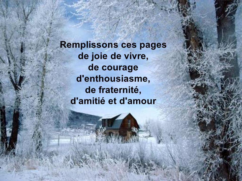 Remplissons ces pages de joie de vivre, de courage d enthousiasme, de fraternité, d amitié et d amour