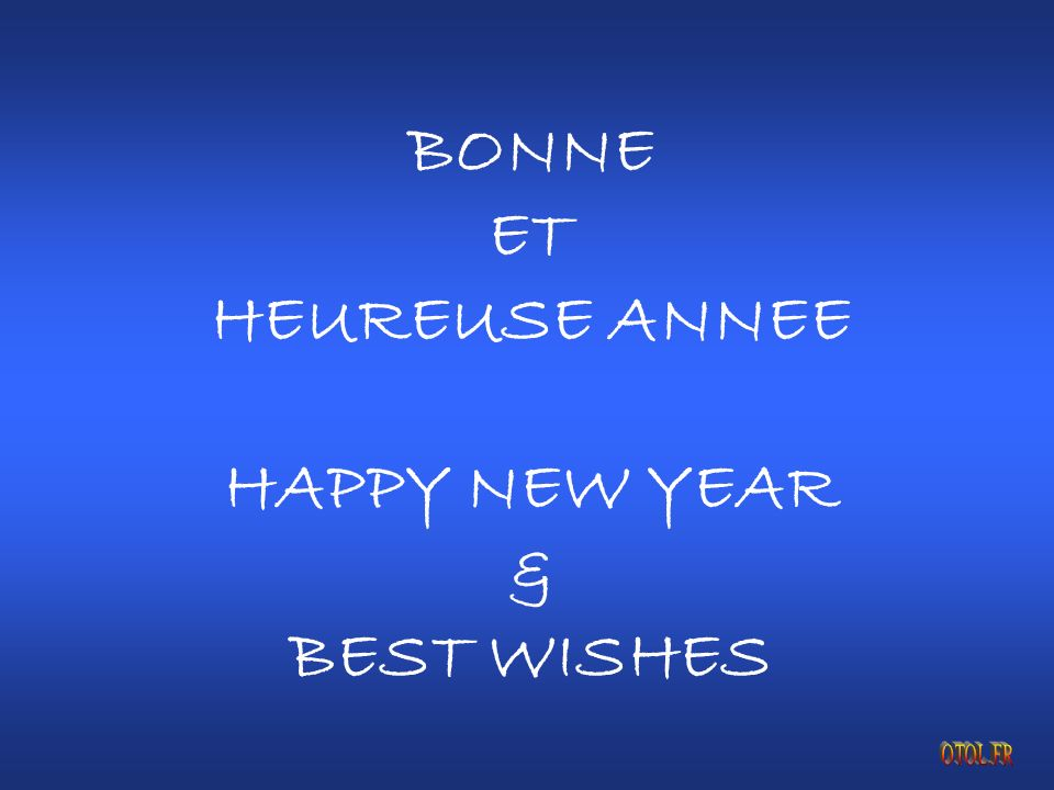 BONNE ET HEUREUSE ANNEE HAPPY NEW YEAR & BEST WISHES