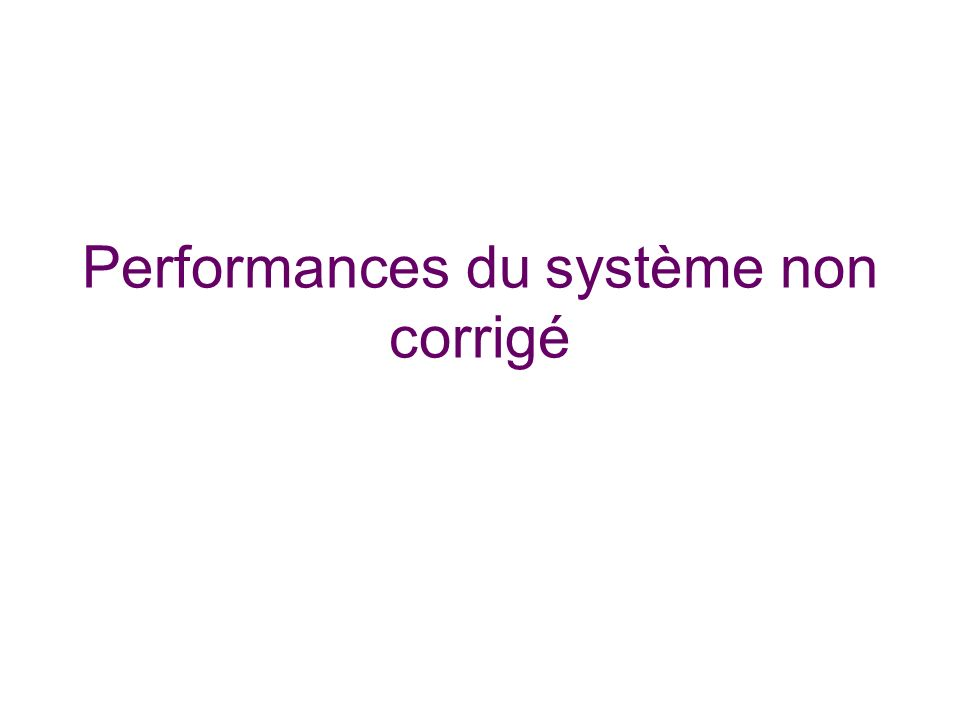 Performances du système non corrigé