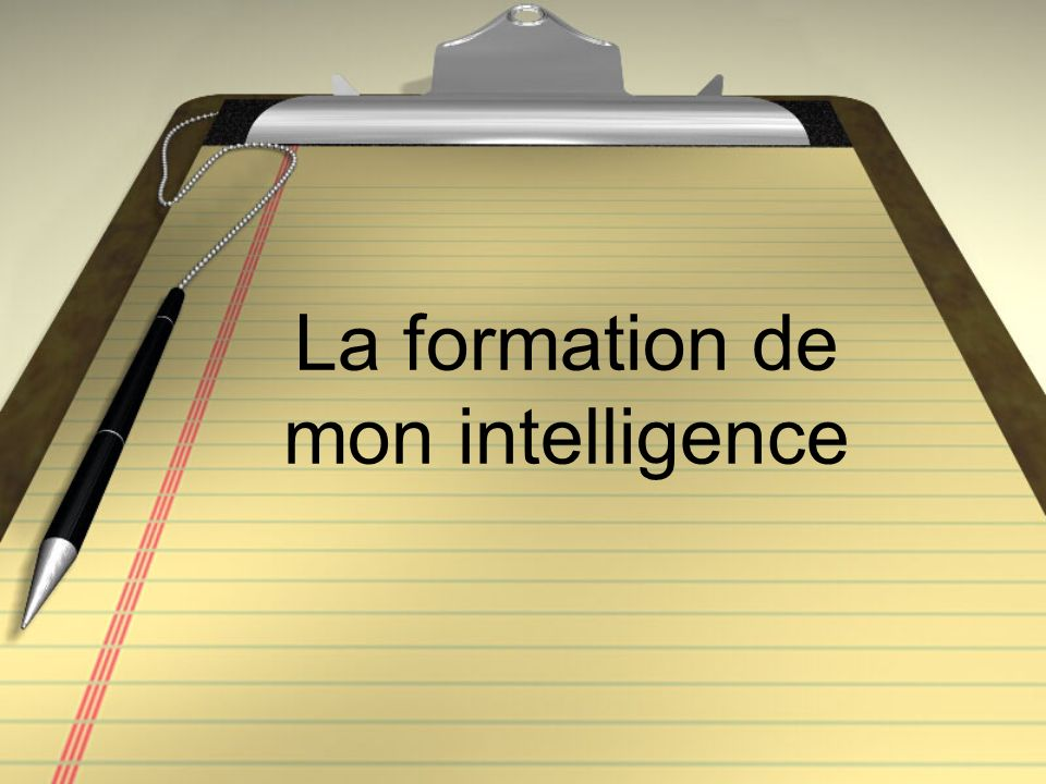 La formation de mon intelligence