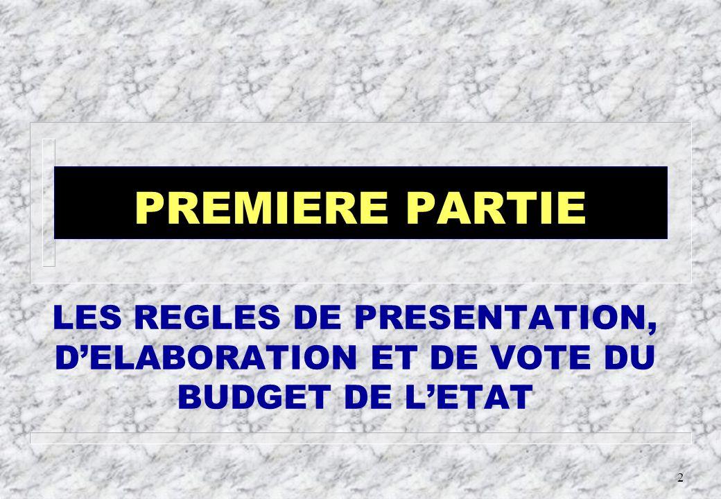 PREMIERE PARTIE LES REGLES DE PRESENTATION, D'ELABORATION ET DE VOTE DU BUDGET DE L'ETAT