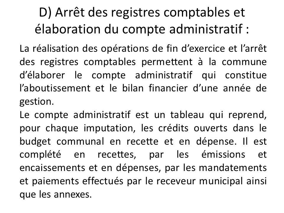 D) Arrêt des registres comptables et élaboration du compte administratif :