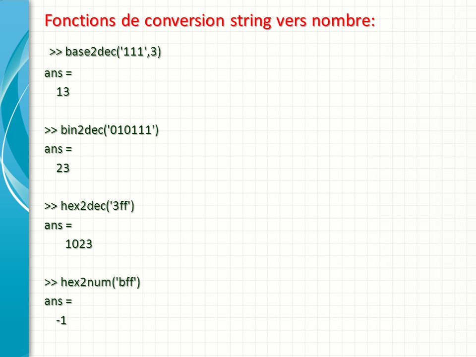 >> base2dec( 111 ,3) Fonctions de conversion string vers nombre: