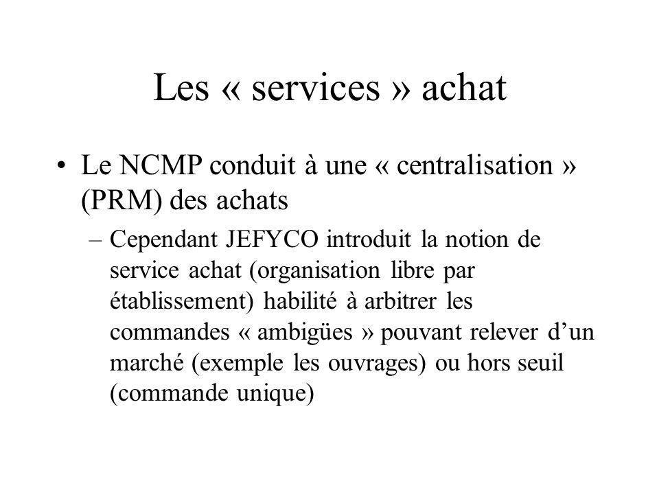 Les « services » achat Le NCMP conduit à une « centralisation » (PRM) des achats.
