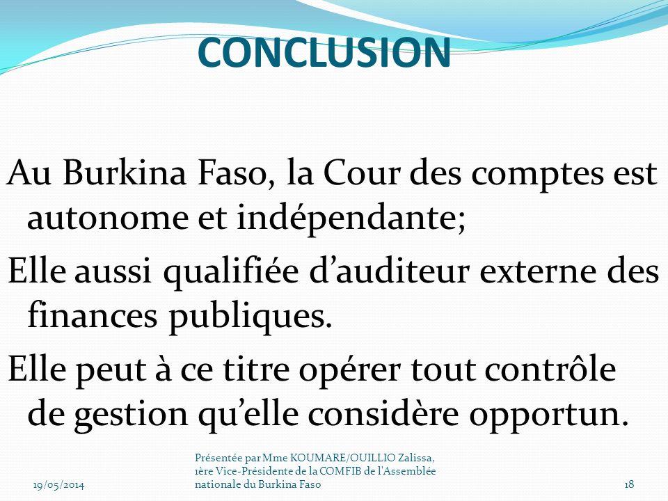 CONCLUSION Au Burkina Faso, la Cour des comptes est autonome et indépendante; Elle aussi qualifiée d'auditeur externe des finances publiques.