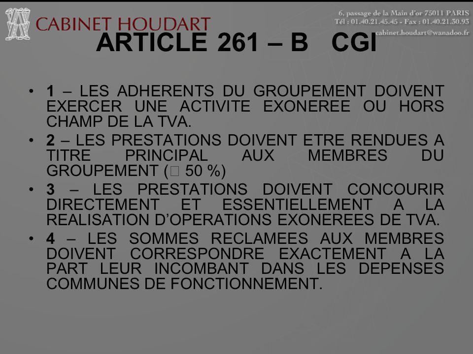 ARTICLE 261 – B CGI 1 – LES ADHERENTS DU GROUPEMENT DOIVENT EXERCER UNE ACTIVITE EXONEREE OU HORS CHAMP DE LA TVA.