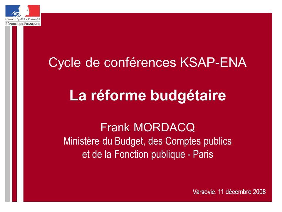 Cycle de conférences KSAP-ENA La réforme budgétaire Frank MORDACQ Ministère du Budget, des Comptes publics et de la Fonction publique - Paris