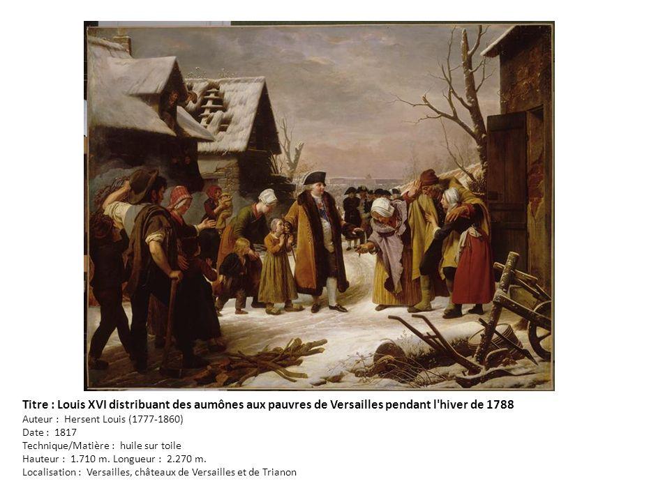 Titre : Louis XVI distribuant des aumônes aux pauvres de Versailles pendant l hiver de 1788