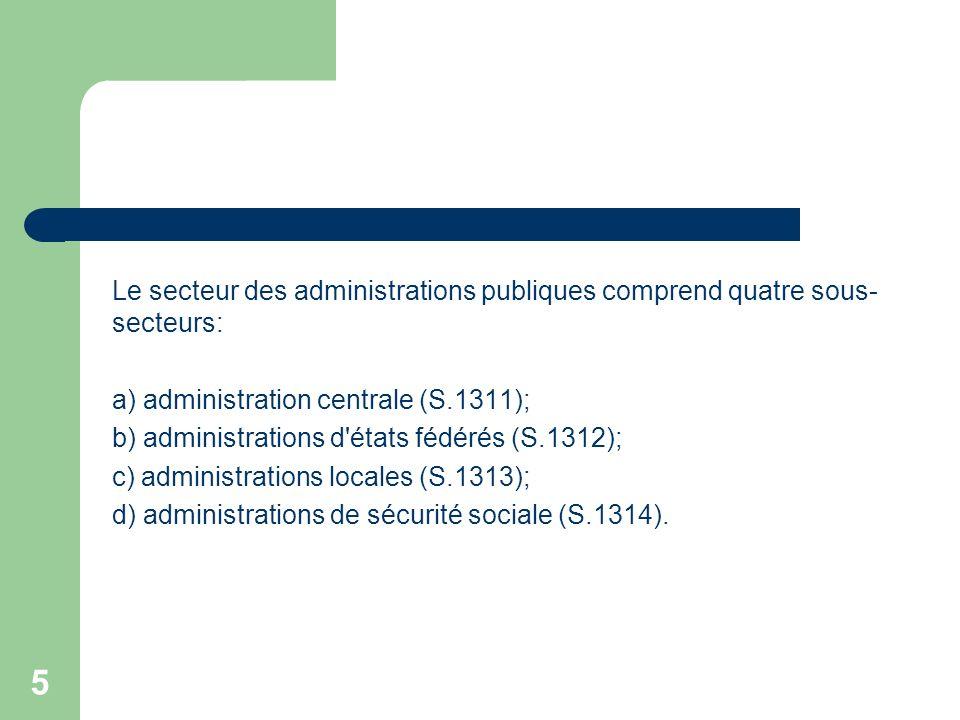 Le secteur des administrations publiques comprend quatre sous-secteurs: