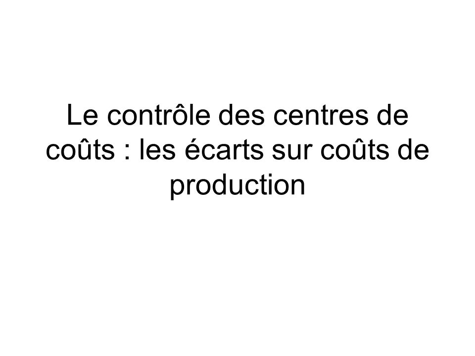 Le contrôle des centres de coûts : les écarts sur coûts de production