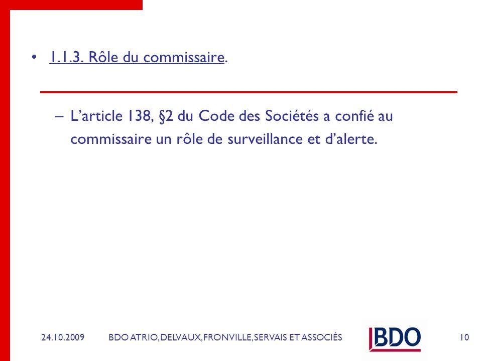 1.1.3. Rôle du commissaire. L'article 138, §2 du Code des Sociétés a confié au commissaire un rôle de surveillance et d'alerte.