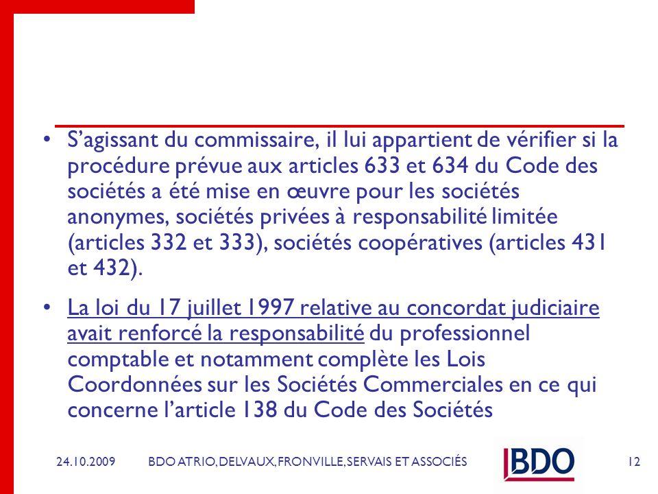 S'agissant du commissaire, il lui appartient de vérifier si la procédure prévue aux articles 633 et 634 du Code des sociétés a été mise en œuvre pour les sociétés anonymes, sociétés privées à responsabilité limitée (articles 332 et 333), sociétés coopératives (articles 431 et 432).