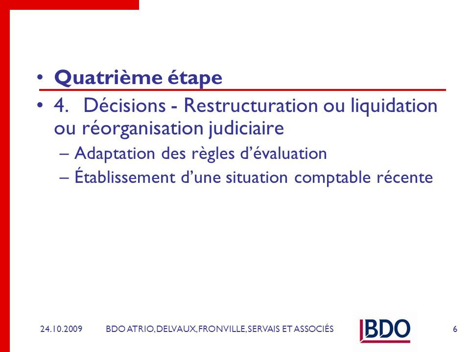 Quatrième étape 4. Décisions - Restructuration ou liquidation ou réorganisation judiciaire. Adaptation des règles d'évaluation.