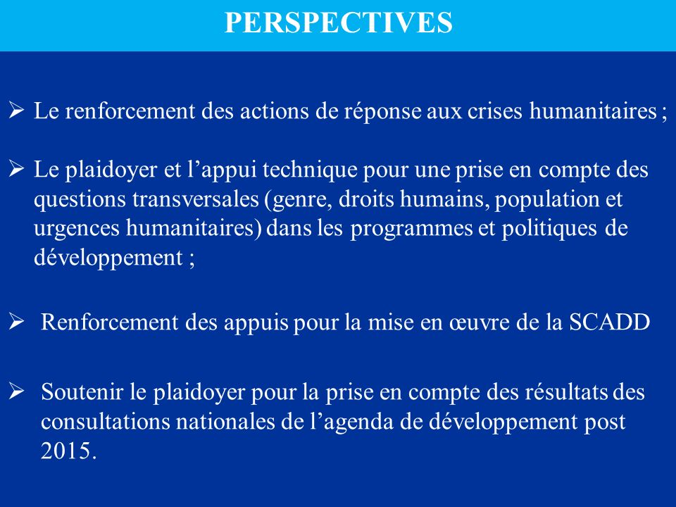 PERSPECTIVES Le renforcement des actions de réponse aux crises humanitaires ;